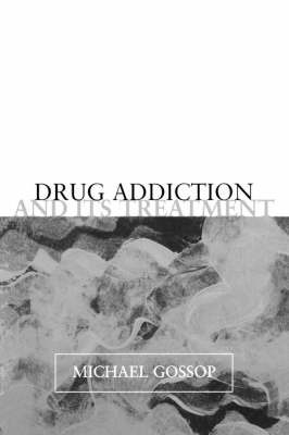 Drug Addiction and its Treatment by Michael Gossop image