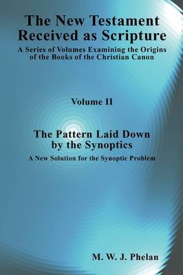 The New Testament Received As Scripture by M.W.J. Phelan image