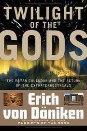 Twilight of the Gods by Erich Von Daniken