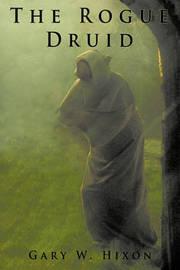The Rogue Druid by Gary W. Hixon