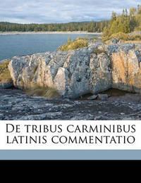 de Tribus Carminibus Latinis Commentatio by Ulrich von Wilamowitz -Moellendorff
