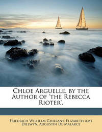 Chloe Arguelle, by the Author of 'The Rebecca Rioter'. by Augustin De Malarce