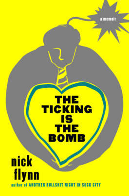 The Ticking is the Bomb: A Memoir by Nick Flynn