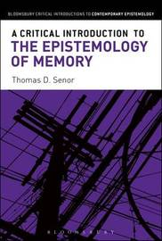 A Critical Introduction to the Epistemology of Memory by Thomas D. Senor