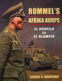 Rommel's Afrika Korps: El Agheila to El Alamein by George Bradford