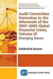 Audit Committee Formation in the Aftermath of 2007-2009 Global Financial Crisis, Volume III by Zabihollah Rezaee
