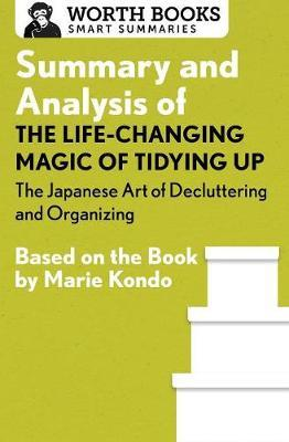 Summary and Analysis of the Life-Changing Magic of Tidying Up: The Japanese Art of Decluttering and Organizing by Worth Books