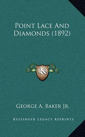 Point Lace and Diamonds (1892) by George Augustus Baker, Jr.