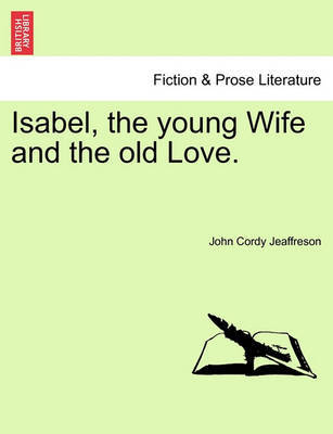 Isabel, the Young Wife and the Old Love. by John Cordy Jeaffreson image