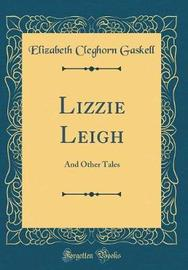 Lizzie Leigh, and Other Tales (Classic Reprint) by Elizabeth Cleghorn Gaskell
