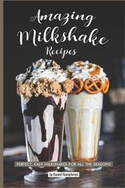 Amazing Milkshake Recipes by Daniel Humphreys