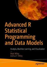 Advanced R Statistical Programming and Data Models by Matt Wiley