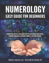 Numerology Easy Guide for Beginners by Michelle Northrup
