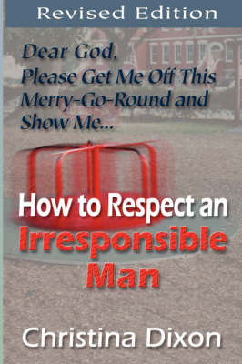 How to Respect an Irresponsible Man - REVISED EDITION by Christina Dixon image