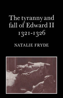 The Tyranny and Fall of Edward II 1321-1326 by Natalie Fryde image