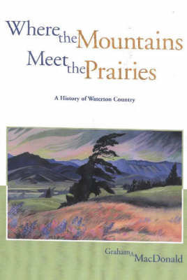 Where the Mountains Meet the Prairies: A History of Waterton Country by Graham A. MacDonald image