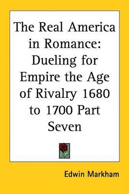 The Real America in Romance: Dueling for Empire the Age of Rivalry 1680 to 1700 Part Seven by Edwin Markham image
