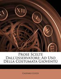 Prose Scelte Dall'osservatore: Ad USO Della Costumata Giovent by Gasparo Gozzi, con