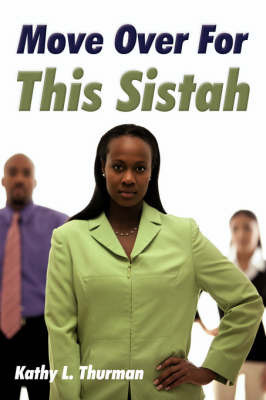 Move Over For This Sistah by Kathy L. Thurman
