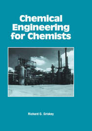 Chemical Engineering for Chemists by Richard G Griskey