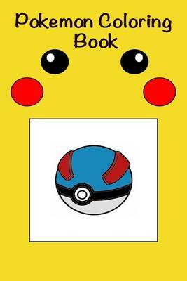 Pokemon Coloring Book: Color in Forty Amazing Illustrations! for Kids and Grownups Alike! by Corsair Mogul Publishing