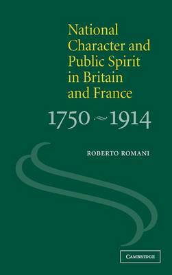 National Character and Public Spirit in Britain and France, 1750-1914 by Roberto Romani image