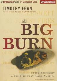 The Big Burn: Teddy Roosevelt & the Fire That Saved America by Timothy Egan