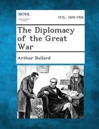 The Diplomacy of the Great War by Arthur Bullard