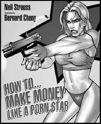 How To Make Money Like A Porn Star by Neil Strauss