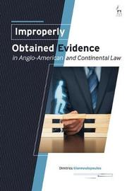 Improperly Obtained Evidence in Anglo-American and Continental Law by Dimitrios Giannoulopoulos