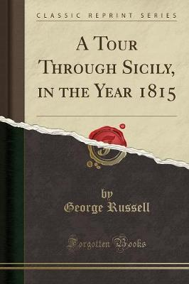 A Tour Through Sicily, in the Year 1815 (Classic Reprint) by George Russell image