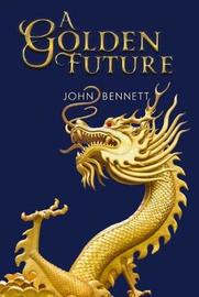 A Golden Future by John Bennett