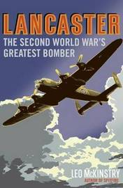 Lancaster: The Second World War's Greatest Bomber by Leo McKinstry image