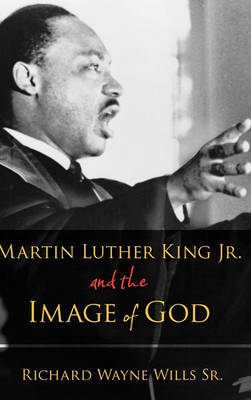 Martin Luther King, Jr., and the Image of God by Richard W. Wills