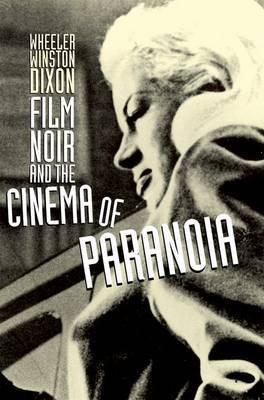 Film Noir and the Cinema of Paranoia by Wheeler W Dixon