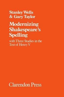 Modernizing Shakespeare's Spelling by Stanley W Wells