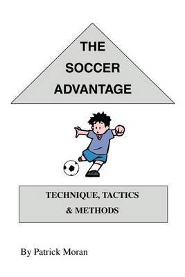 The Soccer Advantage: Technique, Tactics and Methods by Patrick Moran image