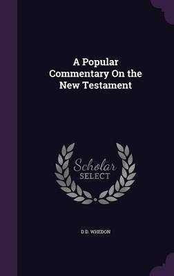 A Popular Commentary on the New Testament by D. D. Whedon