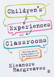Children's experiences of classrooms by Eleanore Hargreaves