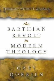 The Barthian Revolt in Modern Theology by Gary Dorrien