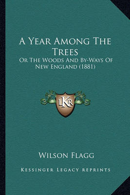 A Year Among the Trees: Or the Woods and By-Ways of New England (1881) by Wilson Flagg