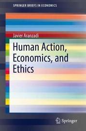 Human Action, Economics, and Ethics by Javier Aranzadi