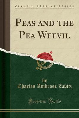 Peas and the Pea Weevil (Classic Reprint) by Charles Ambrose Zavitz