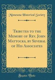 Tributes to the Memory of REV. John Mattocks, by Several of His Associates (Classic Reprint) by Minnesota Historical Society image
