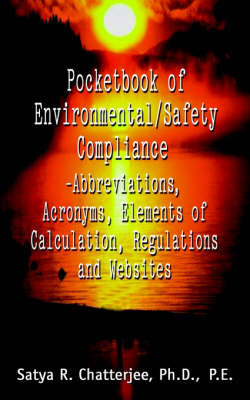 Pocketbook of Environmental/Safety Compliance-Abbreviation, Acronyms, Elements of Calculation, Regulations and Websites by Satya R. Chatterjee image
