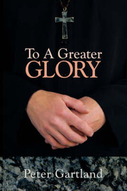To A Greater Glory by Peter Gartland image