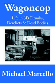 Wagoncop: Life in 3D Drunks, Derelicks and Dead Bodies by Michael Marcello image