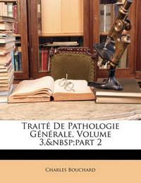 Trait de Pathologie Gnrale, Volume 3, Part 2 by Charles Bouchard image