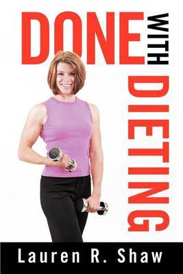 Done with Dieting by Lauren R. Shaw