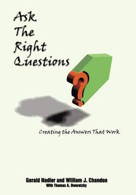 Ask the Right Questions by Gerald Nadler